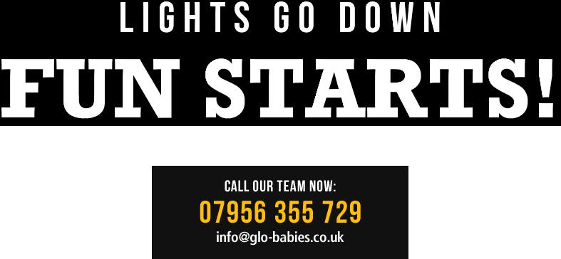 Glo-Babies - Lights go down fun starts!